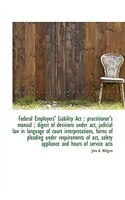 Federal Employers' Liability Act: practitioner's manual ; digest of decisions under act, judicial l