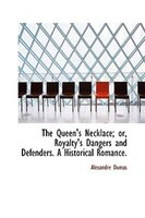 The Queen's Necklace; or, Royalty's Dangers and Defenders. A Historical Romance.