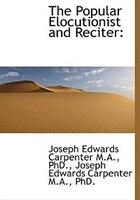 The Popular Elocutionist and Reciter