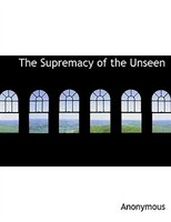 The Supremacy of the Unseen
