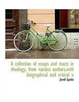 A collection of essays and tracts in theology, from various authors,with biographical and critical n