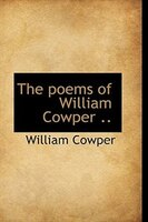 The poems of William Cowper ..