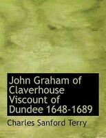 John Graham Of Claverhouse Viscount Of Dundee 1648-1689