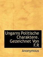 Ungarns Politische Charaktere. Gezeichnet Von F.r