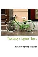Thackeray's Lighter Hours - William Makepeace Thackeray