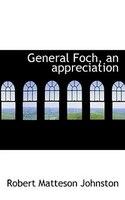General Foch, an appreciation
