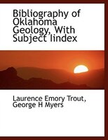 Bibliography of Oklahoma Geology, With Subject Iindex - Laurence Emory Trout