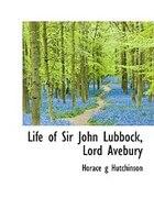 Life Of Sir John Lubbock, Lord Avebury