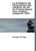 Le Problème De Létatisation Des Chemins De Fer En France Depuis Leur Origine Justqu'en 1859