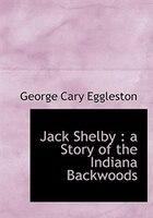 Jack Shelby: A Story Of The Indiana Backwoods