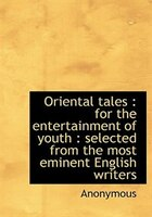 Oriental Tales: For The Entertainment Of Youth : Selected From The Most Eminent English Writers