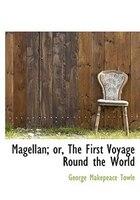 Magellan; Or, The First Voyage Round The World