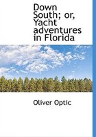 Down South; Or, Yacht Adventures In Florida
