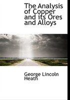The Analysis Of Copper And Its Ores And Alloys