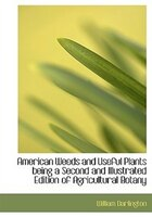 American Weeds And Useful Plants Being A Second And Illustrated Edition Of Agricultural Botany