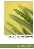 A Life Of Christ For Children