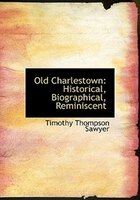 Old Charlestown: Historical, Biographical, Reminiscent