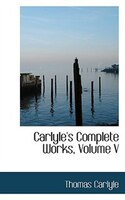 Carlyle's Complete Works, Volume V