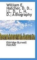 William E. Hatcher, D. D., Ll. D., L. H. D.; A Biography