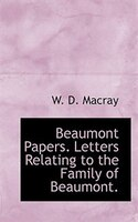 Beaumont Papers. Letters Relating to the Family of Beaumont.