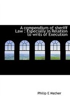 A Compendium Of Sheriff Law: Especially In Relation To Writs Of Execution