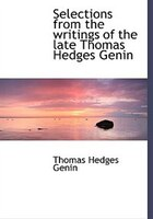 Selections From The Writings Of The Late Thomas Hedges Genin