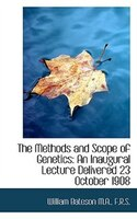 The Methods And Scope Of Genetics: An Inaugural Lecture Delivered 23 October 1908