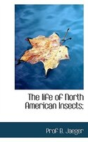 The Life Of North American Insects;