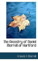 The Ancestry Of Daniel Morrell Of Hartford