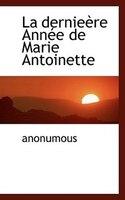 La Dernieère Année De Marie Antoinette