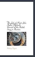 The Life Of Major John André, Adjutant-general Of The British Army In America