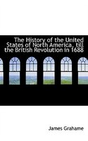 The History Of The United States Of North America, Till The British Revolution In 1688