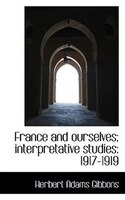 France And Ourselves; Interpretative Studies: 1917-1919