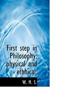 First Step In Philosophy: Physical And Ethhical.