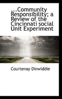 ...community Responsibility; A Review Of The Cincinnati Social Unit Experiment