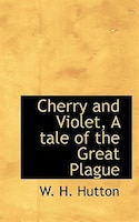 Cherry And Violet, A Tale Of The Great Plague