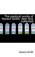 The Poetical Works Of Horace Smith. Now First Collected