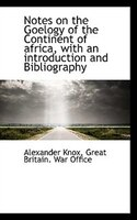 Notes On The Goelogy Of The Continent Of Africa, With An Introduction And Bibliography