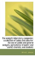The Analyst's Laboratory Companion: A Collection Of Tables And Data For The Use Of Public And Genera
