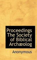 Proceedings The Society Of Biblical Archaeolog