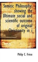 Semitic Philosophy: Showing The Ultimate Social And Scientific Outcome Of Original Christianity In I