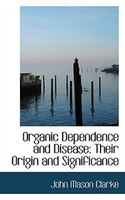 Organic Dependence And Disease: Their Origin And Significance