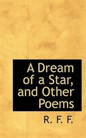A Dream Of A Star, And Other Poems