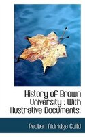 History Of Brown University: With Illustrative Documents.