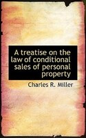 A Treatise On The Law Of Conditional Sales Of Personal Property