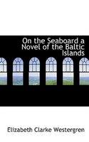 On The Seaboard A Novel Of The Baltic Islands