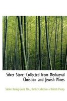 Silver Store: Collected From Mediaeval Christian And Jewish Mines