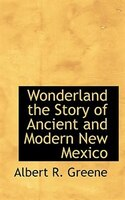 Wonderland The Story Of Ancient And Modern New Mexico