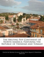 The Melting Pot Continent Of North America: Featuring The Republic Of Trinidad And Tobago - Beatriz Scaglia