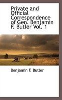 Private And Official Correspondence Of Gen. Benjamin F. Butler Vol. 1